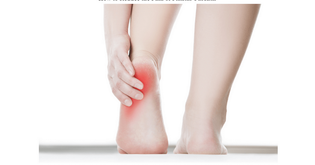 How to Reduce the Pain of Plantar Fasciitis