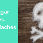 Can Sugar Cause Headaches?